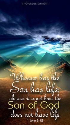 1 John 5:12 More at http://ibibleverses.christianpost.com/