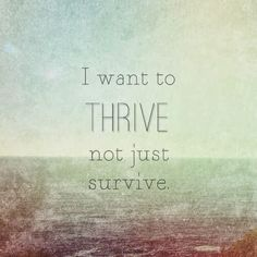 I want to thrive not just survive http://mrgoosgoodies.le-vel.com