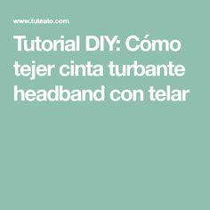 Tutorial DIY: Cómo tejer cinta turbante headband con telar