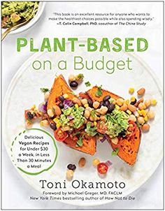 Plant-Based on a Budget: Delicious Vegan Recipes for Under $30 a Week, in Less Than 30 Minutes a Meal: Toni Okamoto, MD Michael Greger: 9781946885982: Amazon.com: Books