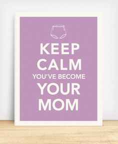 Keep Calm You've Become Your Mom