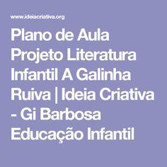 Plano de Aula Projeto Literatura Infantil A Galinha Ruiva | Ideia Criativa - Gi Barbosa Educação Infantil