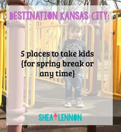 Shea Lennon: 5 Places to Take Kids in Kansas City (for Spring Break or Any Time)