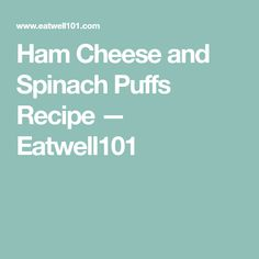Ham Cheese and Spinach Puffs Recipe — Eatwell101