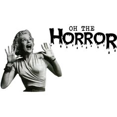 Image result for oh, the horror