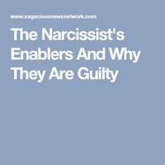 The Narcissist's Enablers And Why They Are Guilty