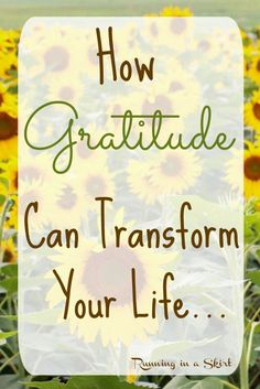 How Gratitude Can Transform Your Life. Simple ways being thankful can help you gain perspective. / Running in a Skirt