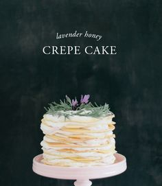If stacked cakes are your thing, put this lavender honey crepe cake on ...