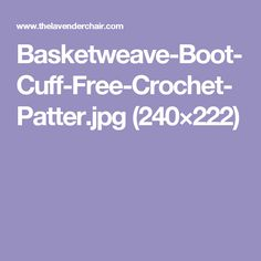 Basketweave-Boot-Cuff-Free-Crochet-Patter.jpg (240×222)