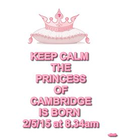 KEEP CALM THE PRINCESS OF CAMBRIDGE IS BORN!!! 2/5/15 at 8.34am, 8lbs.3ozs.<3 - created by eleni