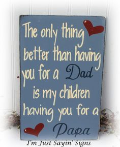 The Only Thing Better Than Having You For A by ImJustSayinSigns, $19.95
