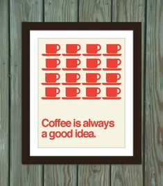 Coffee quote poster print: Coffee is always a good idea. on Etsy, $15.00