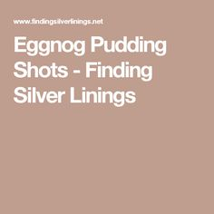 Eggnog Pudding Shots - Finding Silver Linings