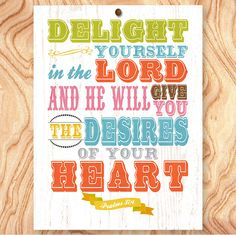 Bible Scripture Quote Art Print -8X10 - No. Q0052 - Psalms 37:4 Delight yourself in the Lord. $19.95, via Etsy.