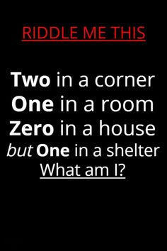 Two in a corner, one in a room, zero in a house, but one in a shelter. What am I?
