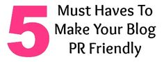 Want to make your #blog pr friendly? Make sure you have these 5 must haves on your blog to get you started.