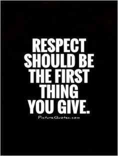 Respect Quote Picture respect should be the first thing you give picture quotes Respect Quote. Here is Respect Quote Picture for you. Respect Quote top 100 respect quotes and sayings. Respect Quote 115 respect quotes and self resp. Respect Pictures, Relationship Quotes, Life Quotes, Respect Relationship, Relationships, Grades Quotes, Respect Women Quotes, Respect Sayings, Quotes About Respect