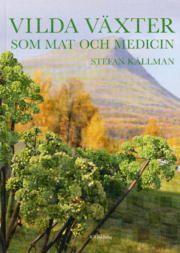 Vilda växter som mat och medicin - Stefan Källman - Bok (9789153426394) | Bokus bokhandel
