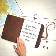 """"""" If you think adventure is dangerous, try routine, it's lethal... """"  Love this quote!  It's perfect to be on the 1st page of a traveller's journal, isn't it?"""