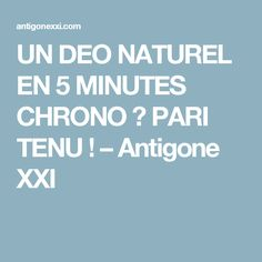 UN DEO NATUREL EN 5 MINUTES CHRONO ? PARI TENU ! – Antigone XXI