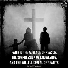#Faith is the absence of reason, the supression of knowledge and the wilful denial of reality. #atheism #truth