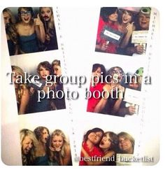 Best friend bucket list- take group pics in a photo booth! And if you look real close u can see Taylor swift in it