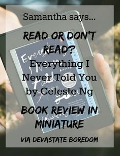 Book review of a richly-written, suspenseful family drama -Samantha Says READ or DON'T Read - Everything I Never Told You by Celeste Ng, via Devastate Boredom @joyful317