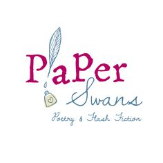 Paper Swans - supporting writers of poetry and flash fiction.  http://paperswans.co.uk