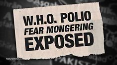 Polio 'global health emergency' entirely fabricated by W.H.O. to sell more vaccines almost nobody needs