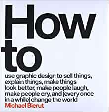 Descargar Free How to Use Graphic Design to Sell Things Explain Things Make Things Look Better Make People Laugh Make People Cry and Every Once in a While Change the WorldMichael Bierut 9780062413901 Books Ebook Best Design Books, Graphic Design Books, Graphic Designers, Massimo Vignelli, Jordan 5, New York Jets, New York Times, Michael Bierut, Kindle