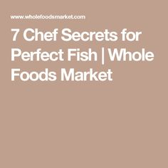 7 Chef Secrets for Perfect Fish | Whole Foods Market