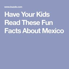 Have Your Kids Read These Fun Facts About Mexico Fun Facts About Mexico, Mexico For Kids, Thinking Day, Countries Around The World, Kids Reading, School Projects, Master Bath