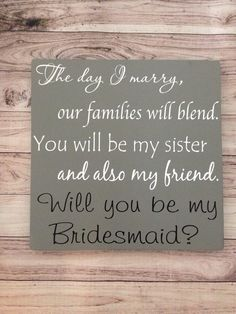 Will You Be My Bridesmaid Sign Our Families Will Blend You will be my Sister and Friend Maid of Honor Bridesmaid Gift Bridal Party Gift