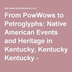 From PowWows to Petroglyphs: Native American Events and Heritage in Kentucky, Kentucky - Kentucky Tourism