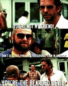 """The Hangover - Bradley Cooper and Zach Galifianakis, """"You're the bearded devil! Hangover Quotes, Hangover 2, Movie Memes, Movie Tv, Funny Movies, Tv Quotes, About Time Movie, Favim, Great Movies"""