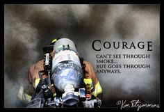 It takes courage to be a firefighter. This really speaks to me. Firefighter Training, Firefighter Paramedic, Female Firefighter, Firefighter Quotes, Volunteer Firefighter, Firefighter Pictures, Emergency Response, Fire Dept, Fire Trucks