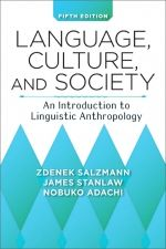"""""""Language, Culture, and Society: An Introduction to Linguistic Anthropology"""" by Zdenek Salzmann, James Stanlaw, and Nobuko Adachi covers fundamental topics in linguistic anthropology."""
