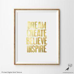 Dream Create Believe Inspire Print, Inspirational Art, Motivational Wall Decor, Office Decor, Nursery Art, Wall Art, Digital Gold Foil    Digital