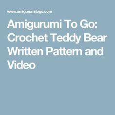 Amigurumi To Go: Crochet Teddy Bear Written Pattern and Video
