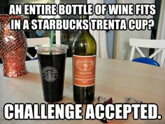 an entire bottle of wine fits in a starbucks trenta cup cha - Wine in a Starbucks Cup