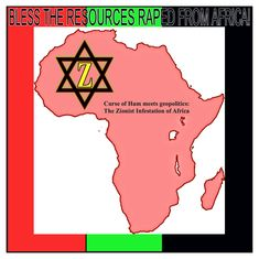 Africa has been infiltrated  and infested by international  Zionism; its resources  are being bled dry by a guild  of Jewish criminals.  (...