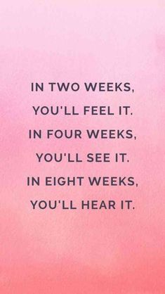 """""""In two weeks, you'll feel it. In four weeks, you'll see it. In eight weeks, you'll hear it."""""""