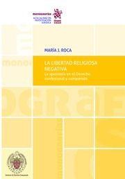 La libertad religiosa negativa : la apostasía en el derecho confesional y comparado / María J. Roca