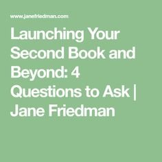 Launching Your Second Book and Beyond: 4 Questions to Ask | Jane Friedman