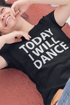Today I will Dance   Cool Dancer T-Shirt! An Ideal and Cool Dance Shirts, Gift for Dancer and Dance Lover! *Not Available In Stores - Limited Time Offer* GRAB YOURS HURRY!! *Available in many different styles and colors*