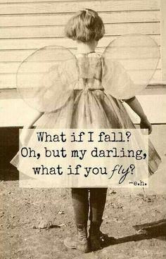 What if I fall? Oh, but my darling, what if you FLY?? Love this!! #inspiration #quotes