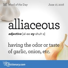 alliaceous. Garlic, enjoyable, liver with onions.....jury's out. This word has…