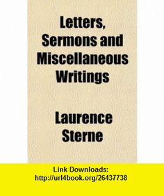 Letters, Sermons and Miscellaneous Writings (9781150149450) Laurence Sterne , ISBN-10: 1150149450  , ISBN-13: 978-1150149450 ,  , tutorials , pdf , ebook , torrent , downloads , rapidshare , filesonic , hotfile , megaupload , fileserve