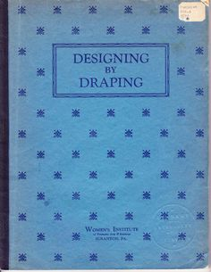 La Couturière Dimanche: Draping Book, textbook from the Women's Institute of Domestic Arts & Sciences in Scranton, PA and was published in 1936 Pattern Making Books, Pattern Books, Sewing Hacks, Sewing Tutorials, Sewing Tips, Free Sewing, Sewing Ideas, Sewing Projects, Booklet Design