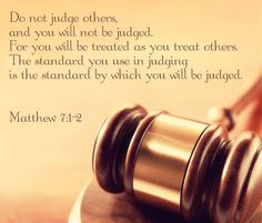 """Beware Of Criticizing Others  Judge not, that you be not judged. Matthew 7:1  Jesus instructions with regard to judging others is very simply put; He says, """"Don't."""" I have never met a person I could despair of, or lose all hope for, after discerning what lies in me apart from the grace of God."""